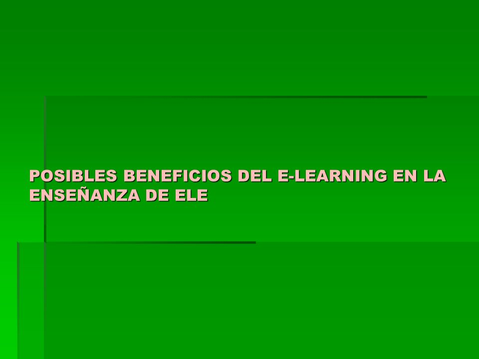 POSIBLES BENEFICIOS DEL E-LEARNING EN LA ENSEÑANZA DE ELE