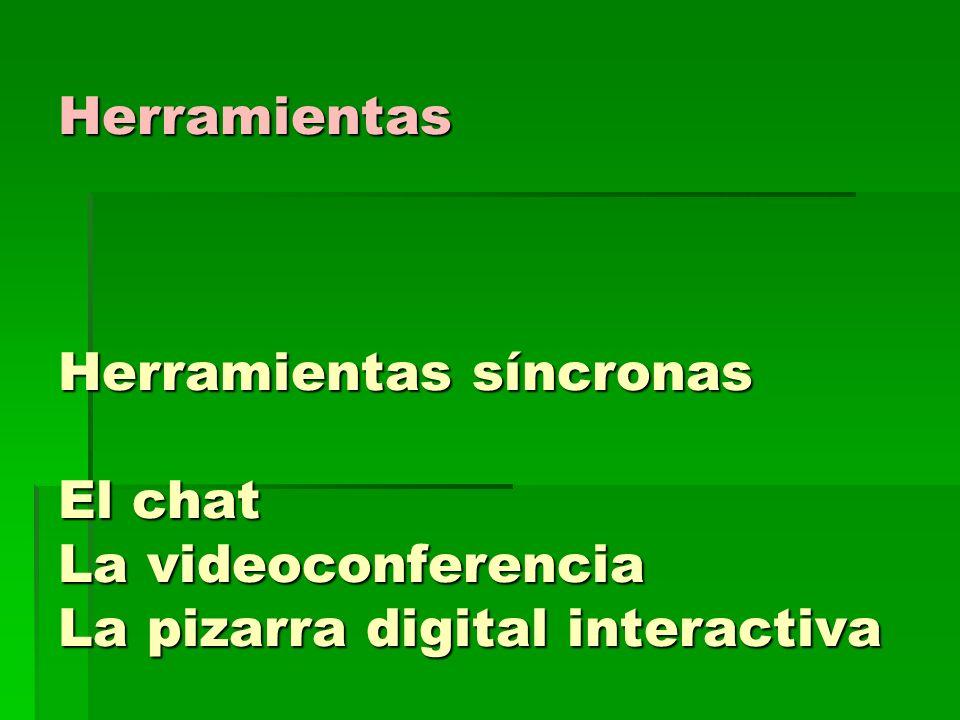 Herramientas Herramientas síncronas El chat La videoconferencia La pizarra digital interactiva