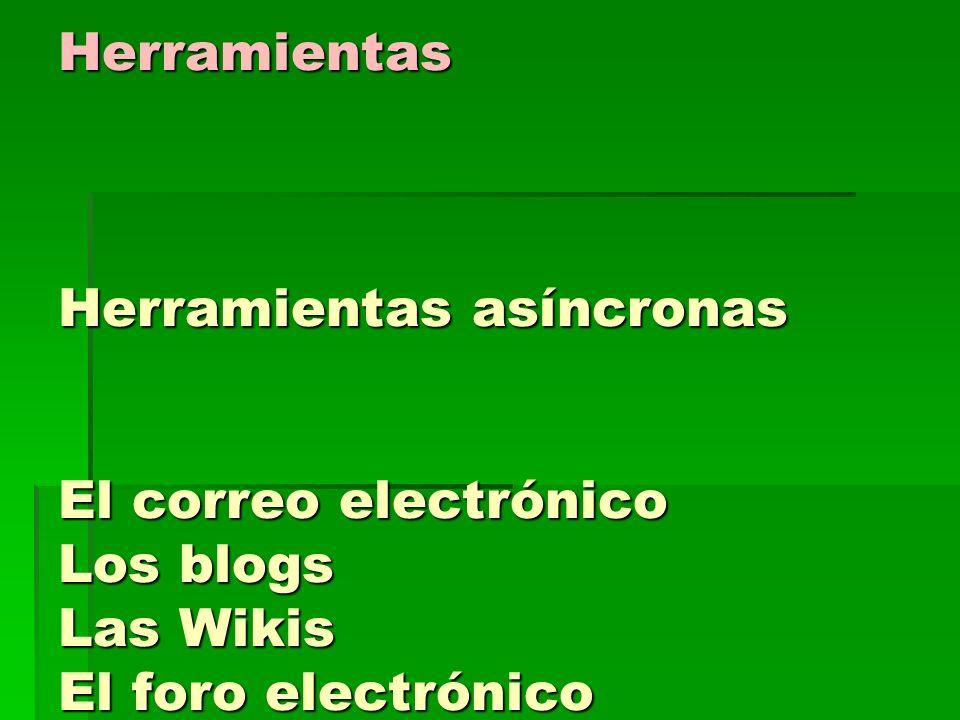 Herramientas Herramientas asíncronas El correo electrónico Los blogs Las Wikis El foro electrónico