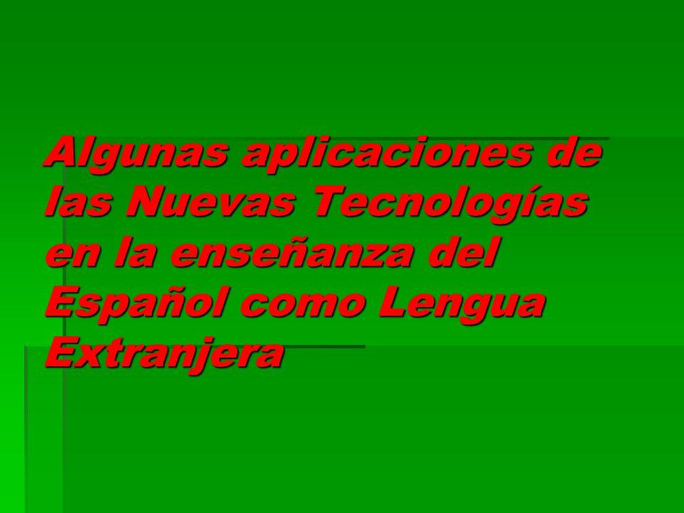 Algunas aplicaciones de las Nuevas Tecnologías en la enseñanza del Español como Lengua Extranjera