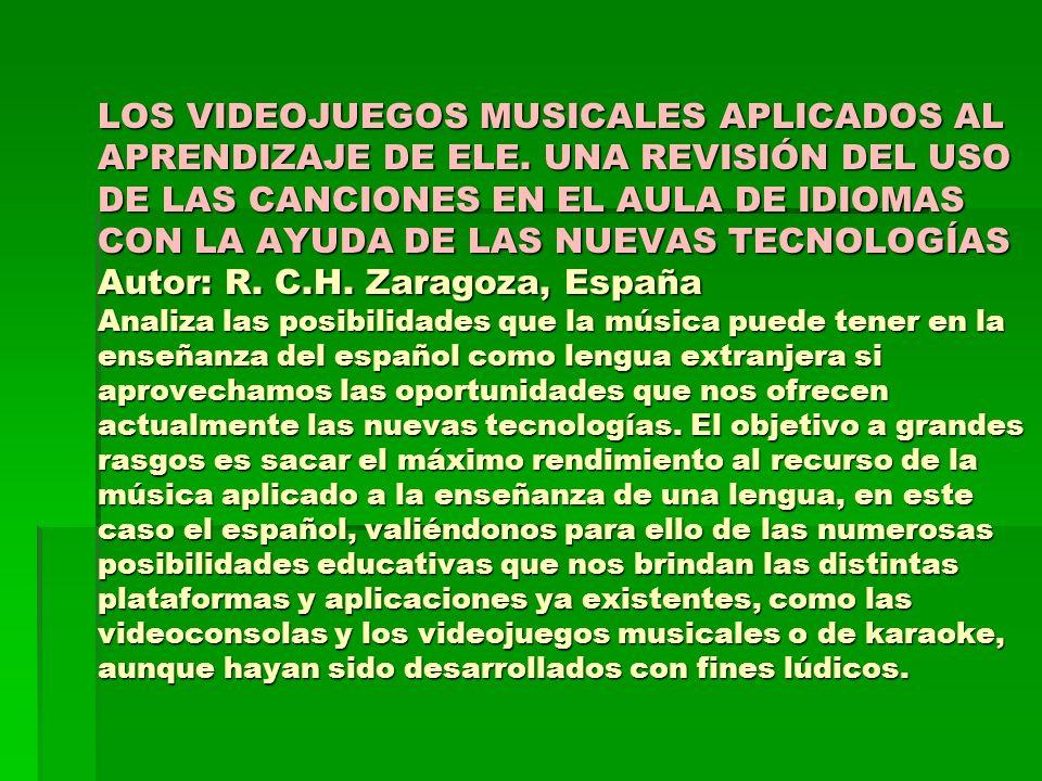 LOS VIDEOJUEGOS MUSICALES APLICADOS AL APRENDIZAJE DE ELE. UNA REVISIÓN DEL USO DE LAS CANCIONES EN EL AULA DE IDIOMAS CON LA AYUDA DE LAS NUEVAS TECN