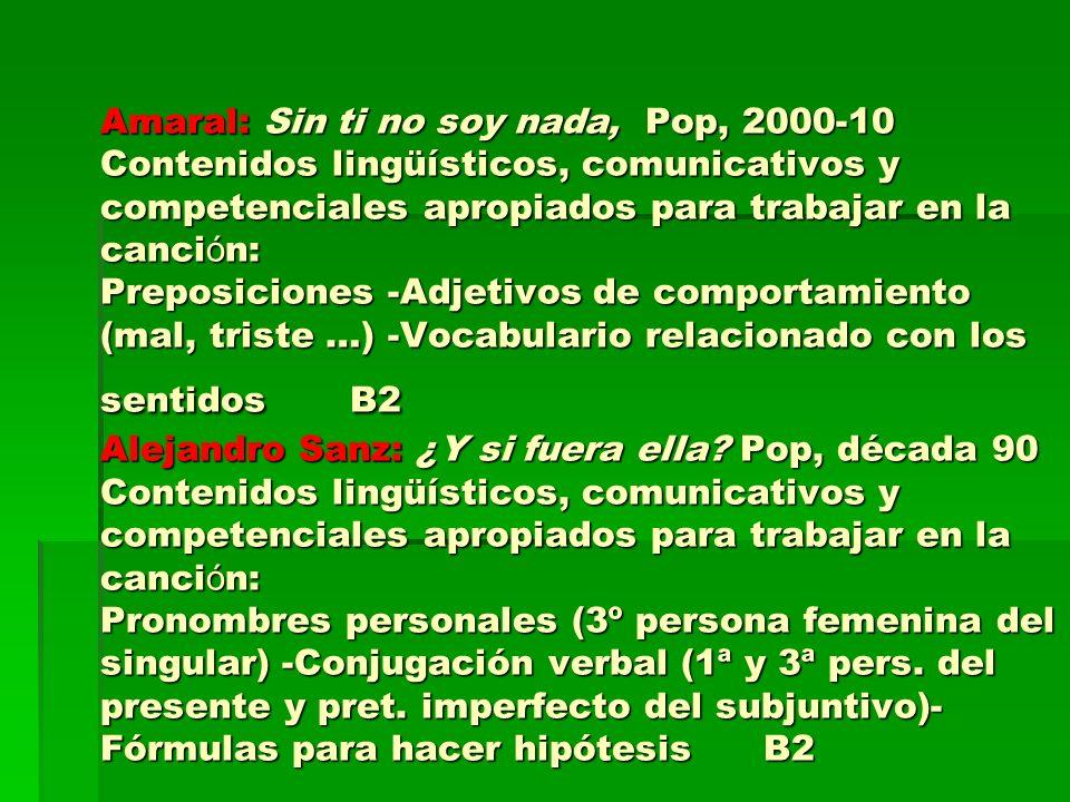 Amaral: Sin ti no soy nada, Pop, 2000-10 Contenidos lingüísticos, comunicativos y competenciales apropiados para trabajar en la canci ó n: Preposicion
