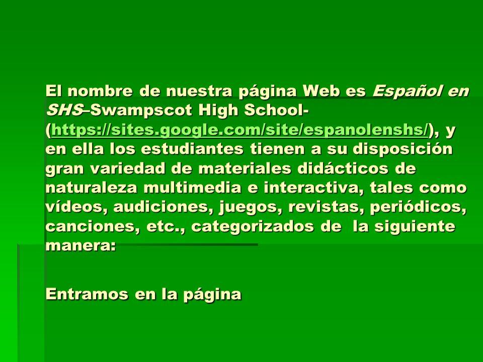El nombre de nuestra página Web es Español en SHS–Swampscot High School- (https://sites.google.com/site/espanolenshs/), y en ella los estudiantes tien