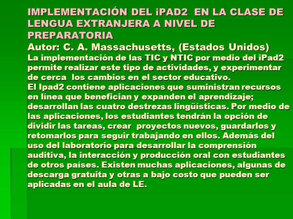 IMPLEMENTACIÓN DEL iPAD2 EN LA CLASE DE LENGUA EXTRANJERA A NIVEL DE PREPARATORIA Autor: C. A. Massachusetts, (Estados Unidos) La implementación de la