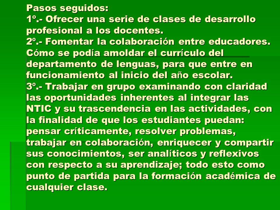 Pasos seguidos: 1º.- Ofrecer una serie de clases de desarrollo profesional a los docentes. 2 º.- Fomentar la colaboraci ó n entre educadores. C ó mo s