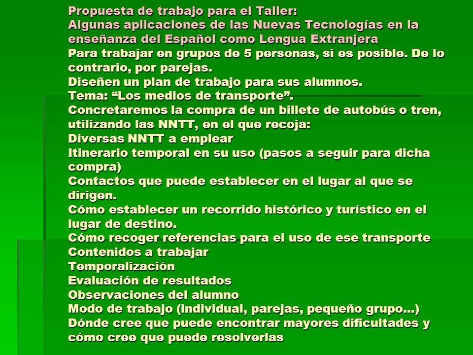 Propuesta de trabajo para el Taller: Algunas aplicaciones de las Nuevas Tecnologías en la enseñanza del Español como Lengua Extranjera Para trabajar e
