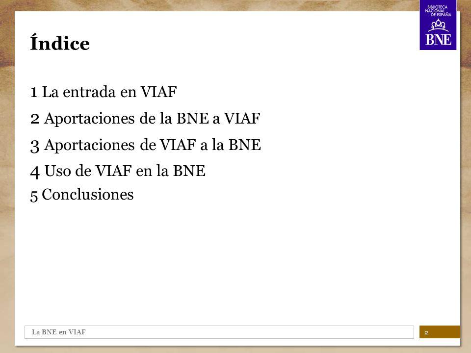 La BNE en VIAF 3 Envío inicial Mayo 2009: primer envío de registros de pruebas, que resultan satisfactorias.