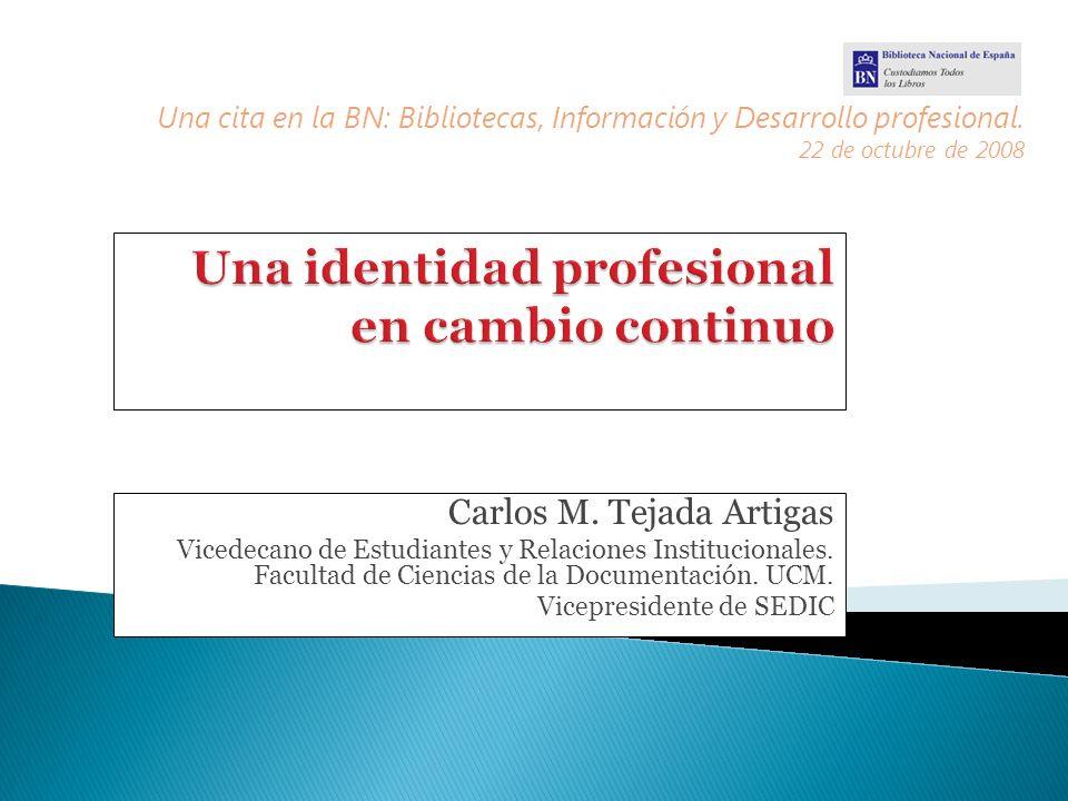Carlos M. Tejada Artigas Vicedecano de Estudiantes y Relaciones Institucionales. Facultad de Ciencias de la Documentación. UCM. Vicepresidente de SEDI