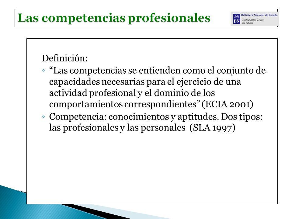 Definición: Las competencias se entienden como el conjunto de capacidades necesarias para el ejercicio de una actividad profesional y el dominio de los comportamientos correspondientes (ECIA 2001) Competencia: conocimientos y aptitudes.