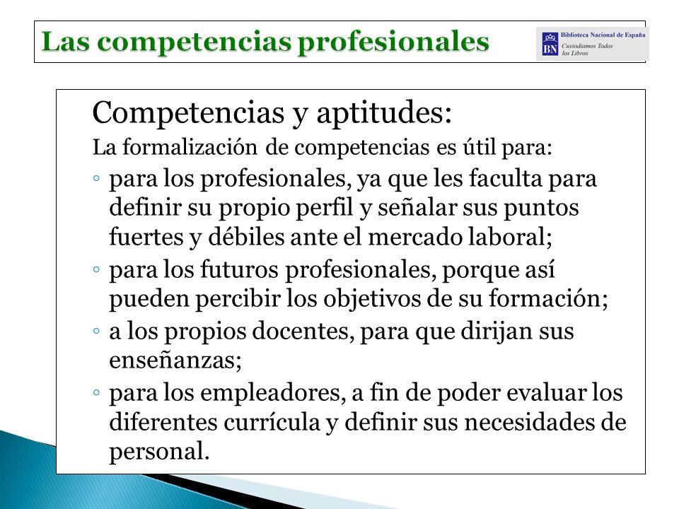 Competencias y aptitudes: La formalización de competencias es útil para: para los profesionales, ya que les faculta para definir su propio perfil y se