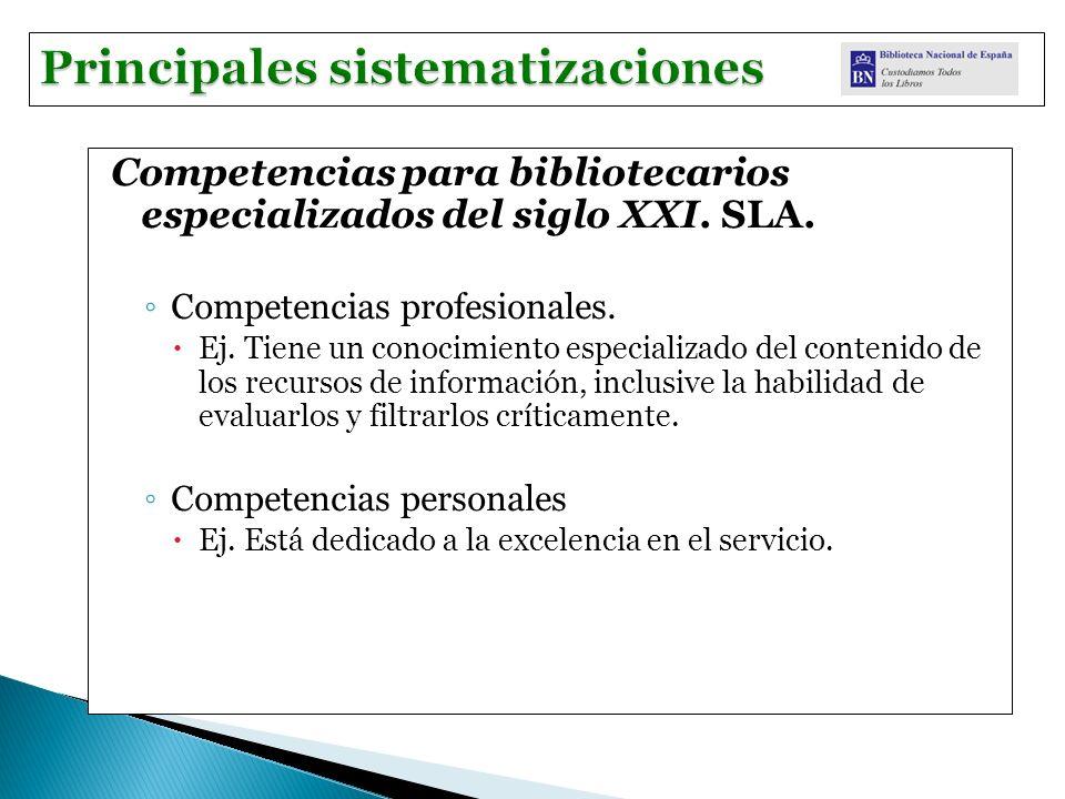 Competencias para bibliotecarios especializados del siglo XXI. SLA. Competencias profesionales. Ej. Tiene un conocimiento especializado del contenido