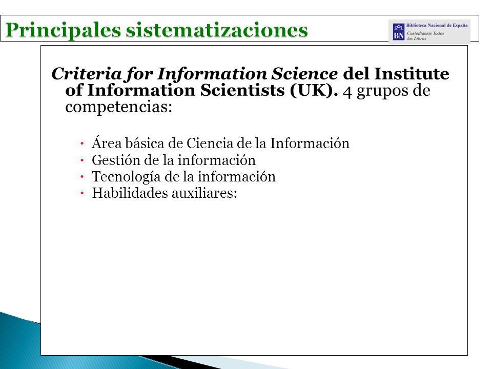 Criteria for Information Science del Institute of Information Scientists (UK). 4 grupos de competencias: Área básica de Ciencia de la Información Gest