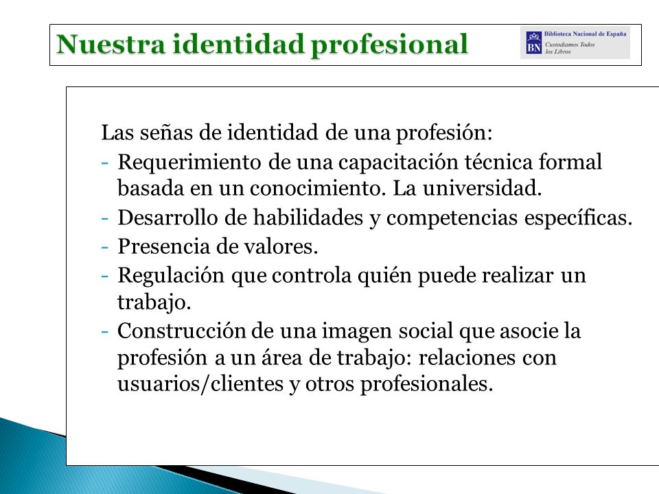 Las señas de identidad de una profesión: -Requerimiento de una capacitación técnica formal basada en un conocimiento. La universidad. -Desarrollo de h