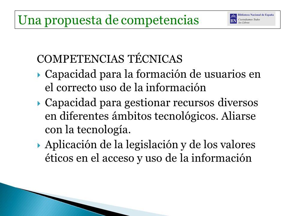 COMPETENCIAS TÉCNICAS Capacidad para la formación de usuarios en el correcto uso de la información Capacidad para gestionar recursos diversos en difer