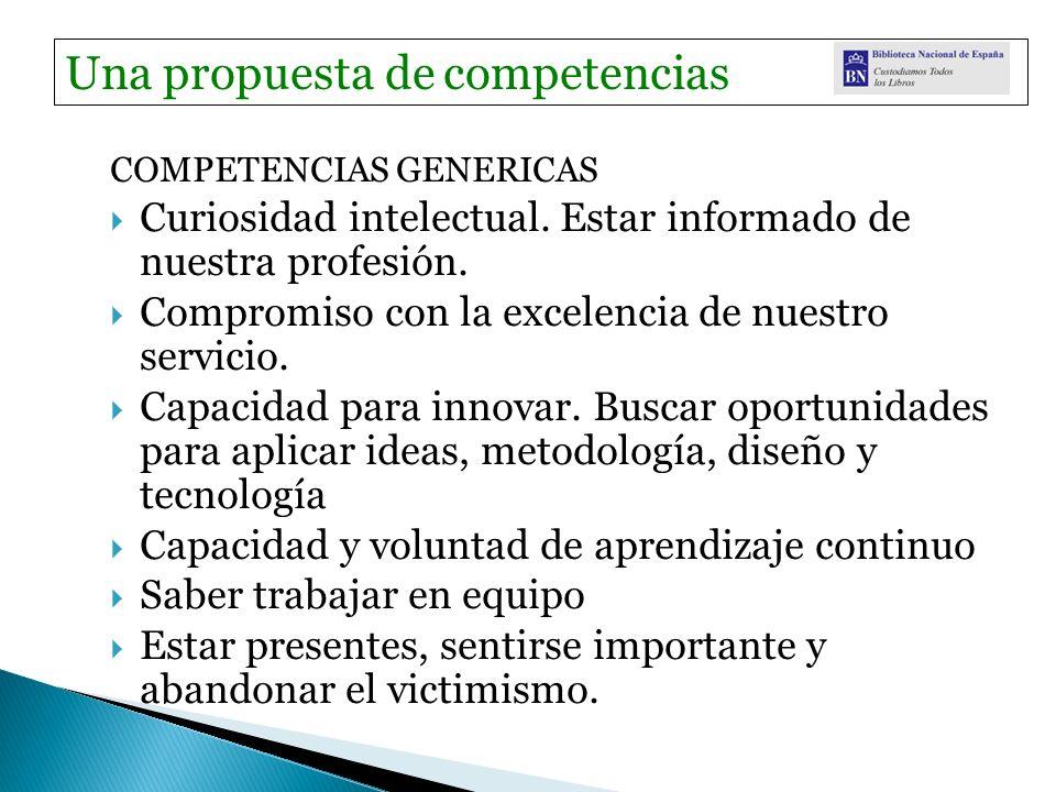 COMPETENCIAS GENERICAS Curiosidad intelectual. Estar informado de nuestra profesión.