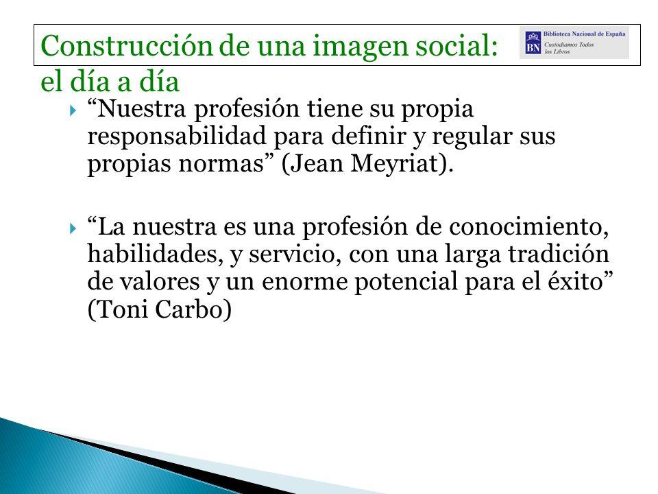 Nuestra profesión tiene su propia responsabilidad para definir y regular sus propias normas (Jean Meyriat).