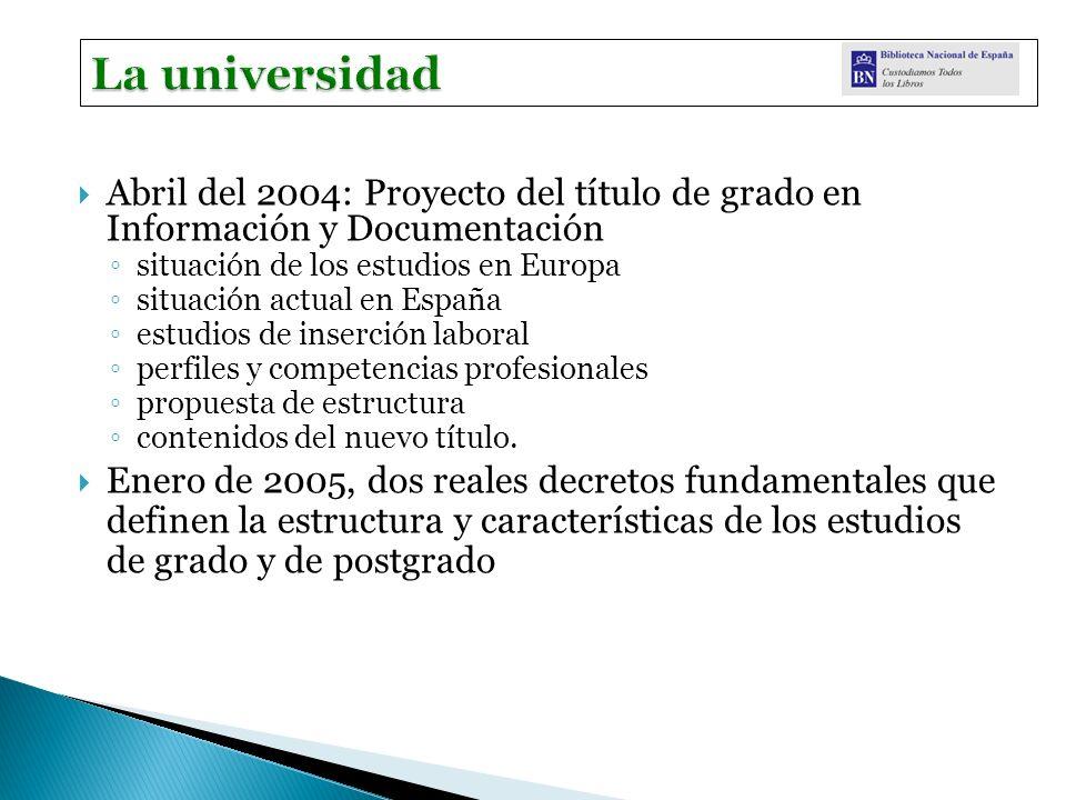 Abril del 2004: Proyecto del título de grado en Información y Documentación situación de los estudios en Europa situación actual en España estudios de