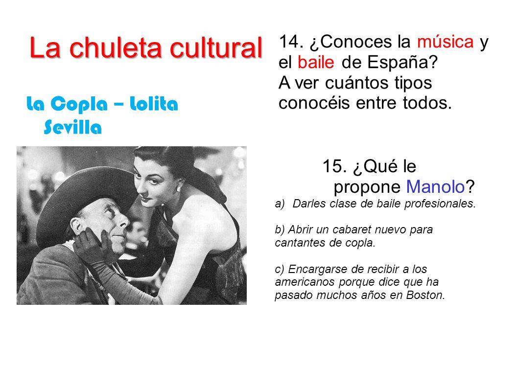 La chuleta cultural La Copla – Lolita Sevilla 14. ¿Conoces la música y el baile de España? A ver cuántos tipos conocéis entre todos. 15. ¿Qué le propo