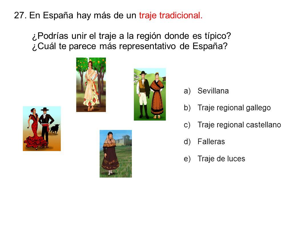 27. En España hay más de un traje tradicional. ¿Podrías unir el traje a la región donde es típico? ¿Cuál te parece más representativo de España? a)Sev