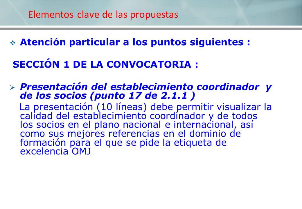 Elementos clave de las propuestas Atención particular a los puntos siguientes : SECCIÓN 1 DE LA CONVOCATORIA : Presentación del establecimiento coordi