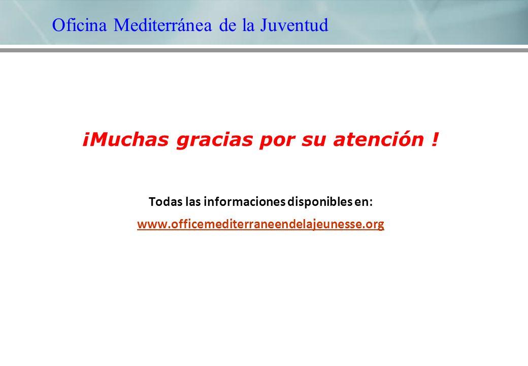 ¡Muchas gracias por su atención ! Todas las informaciones disponibles en: www.officemediterraneendelajeunesse.org Oficina Mediterránea de la Juventud