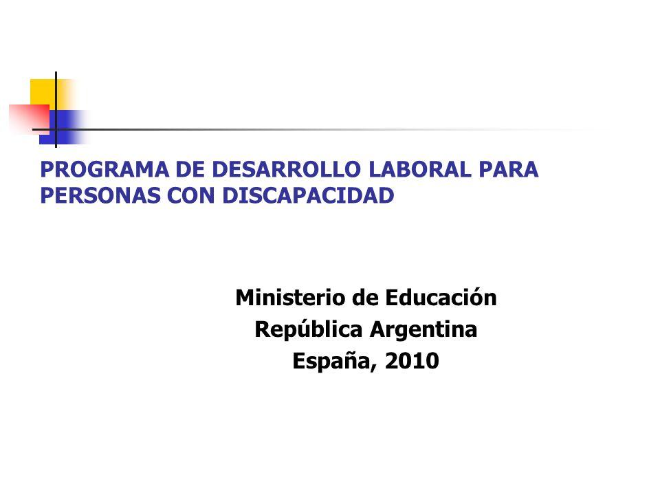 PROGRAMA DE DESARROLLO LABORAL PARA PERSONAS CON DISCAPACIDAD Ministerio de Educación República Argentina España, 2010