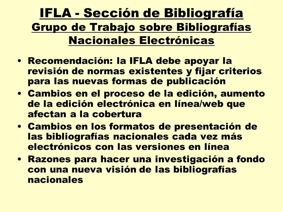 IFLA - Sección de Bibliografía Grupo de Trabajo sobre Bibliografías Nacionales Electrónicas Recomendación: la IFLA debe apoyar la revisión de normas e