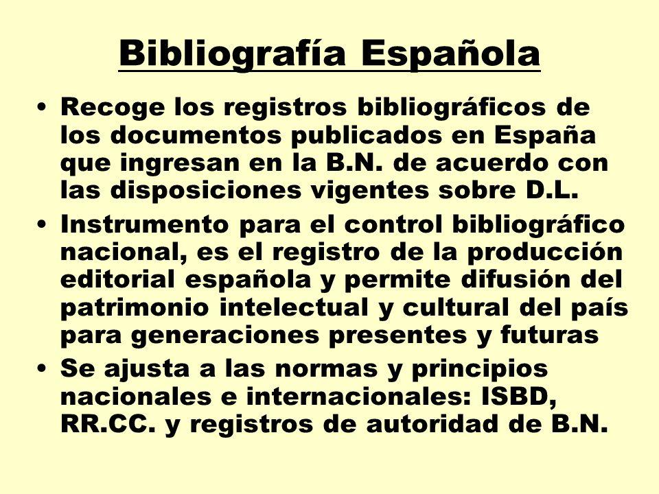 Bibliografía Española Recoge los registros bibliográficos de los documentos publicados en España que ingresan en la B.N. de acuerdo con las disposicio