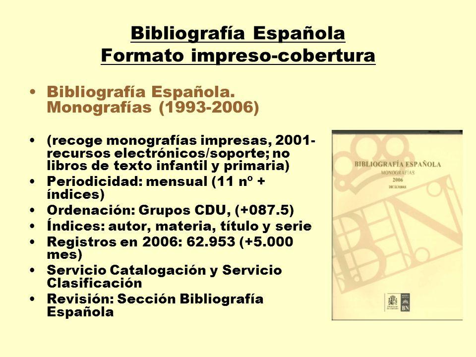 Bibliografía Española Formato impreso-cobertura Bibliografía Española. Monografías (1993-2006) (recoge monografías impresas, 2001- recursos electrónic