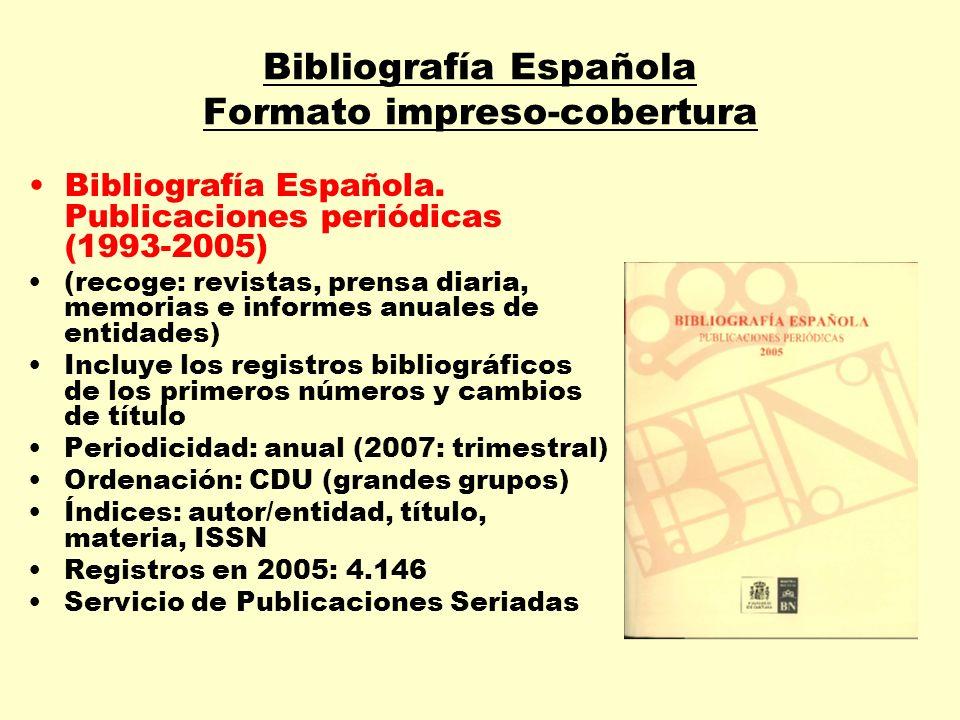 Bibliografía Española Formato impreso-cobertura Bibliografía Española. Publicaciones periódicas (1993-2005) (recoge: revistas, prensa diaria, memorias