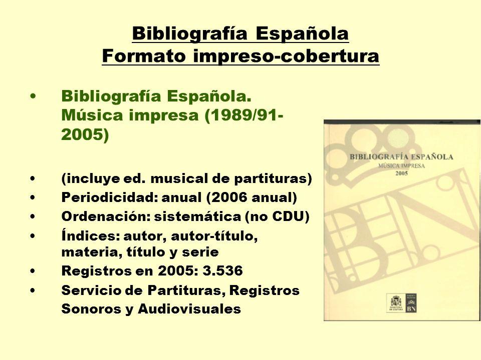 Bibliografía Española Formato impreso-cobertura Bibliografía Española. Música impresa (1989/91- 2005) (incluye ed. musical de partituras) Periodicidad