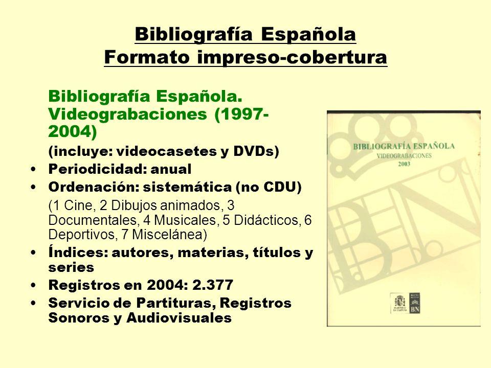 Bibliografía Española Formato impreso-cobertura Bibliografía Española. Videograbaciones (1997- 2004) (incluye: videocasetes y DVDs) Periodicidad: anua