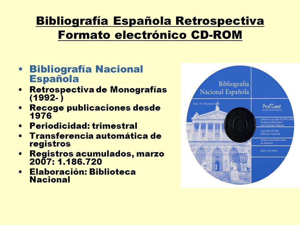 Bibliografía Española Retrospectiva Formato electrónico CD-ROM Bibliografía Nacional Española Retrospectiva de Monografías (1992- ) Recoge publicacion