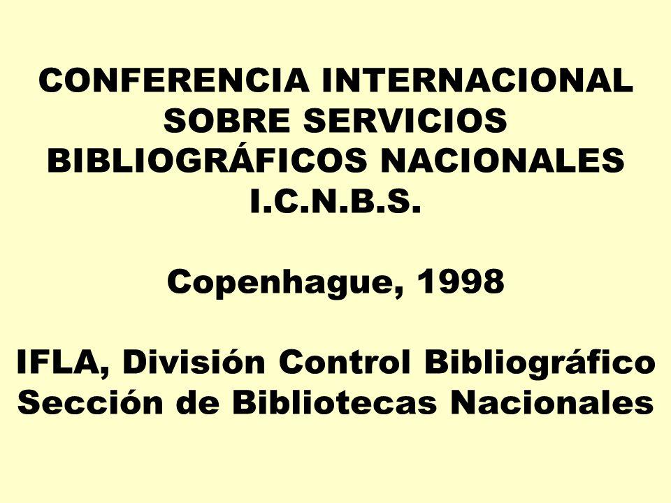 CONFERENCIA INTERNACIONAL SOBRE SERVICIOS BIBLIOGRÁFICOS NACIONALES I.C.N.B.S. Copenhague, 1998 IFLA, División Control Bibliográfico Sección de Biblio