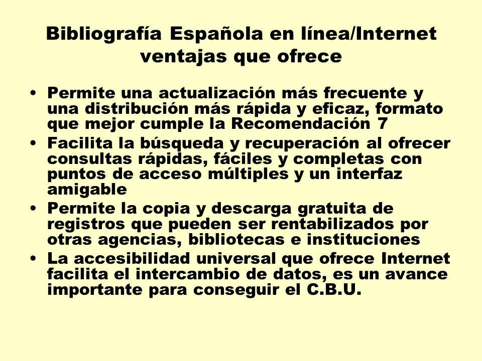 Bibliografía Española en línea/Internet ventajas que ofrece Permite una actualización más frecuente y una distribución más rápida y eficaz, formato qu