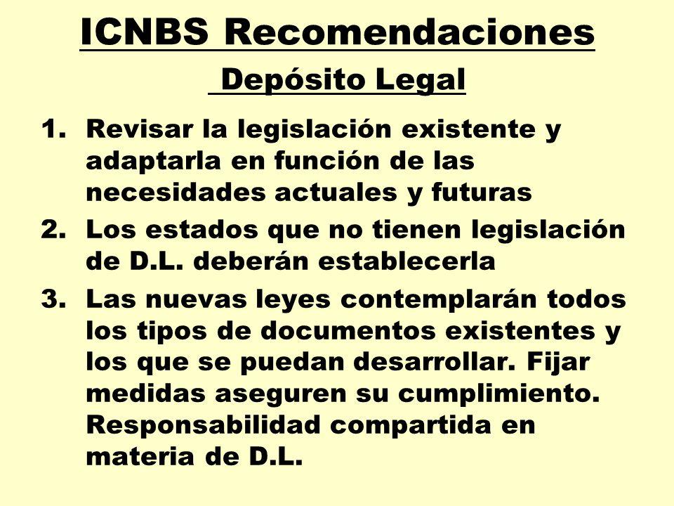 ICNBS Recomendaciones Depósito Legal 1.Revisar la legislación existente y adaptarla en función de las necesidades actuales y futuras 2.Los estados que