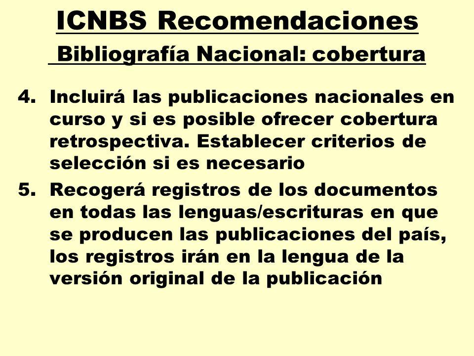 ICNBS Recomendaciones Bibliografía Nacional: cobertura 4.Incluirá las publicaciones nacionales en curso y si es posible ofrecer cobertura retrospectiv