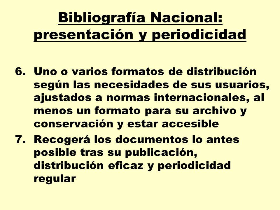 Bibliografía Nacional: presentación y periodicidad 6.Uno o varios formatos de distribución según las necesidades de sus usuarios, ajustados a normas i