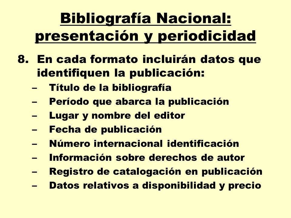 Bibliografía Nacional: presentación y periodicidad 8.En cada formato incluirán datos que identifiquen la publicación: –Título de la bibliografía –Perí