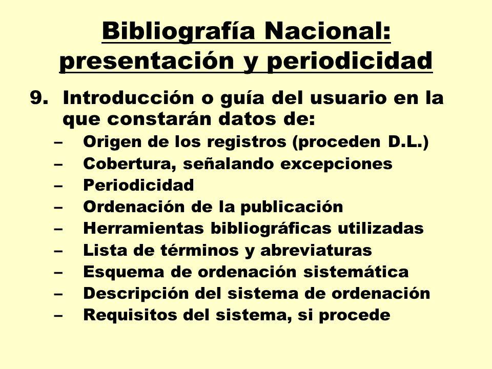 Bibliografía Nacional: presentación y periodicidad 9.Introducción o guía del usuario en la que constarán datos de: –Origen de los registros (proceden