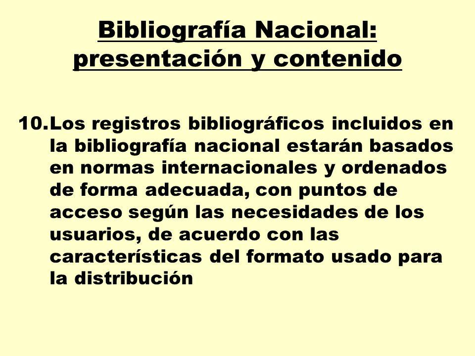 Bibliografía Nacional: presentación y contenido 10.Los registros bibliográficos incluidos en la bibliografía nacional estarán basados en normas intern