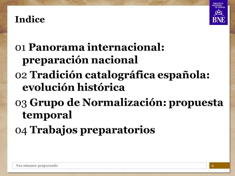 Nos estamos preparando Participación española en la elaboración de estándares internacionales 3 Panorama internacional: preparación nacional