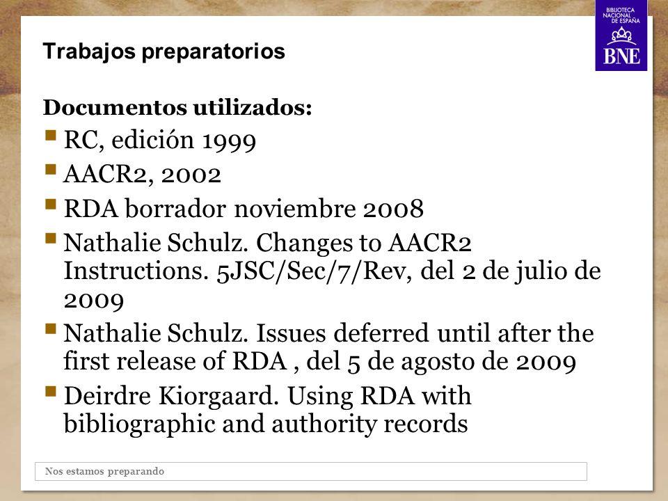 Nos estamos preparando Trabajos preparatorios Documentos utilizados: RC, edición 1999 AACR2, 2002 RDA borrador noviembre 2008 Nathalie Schulz.