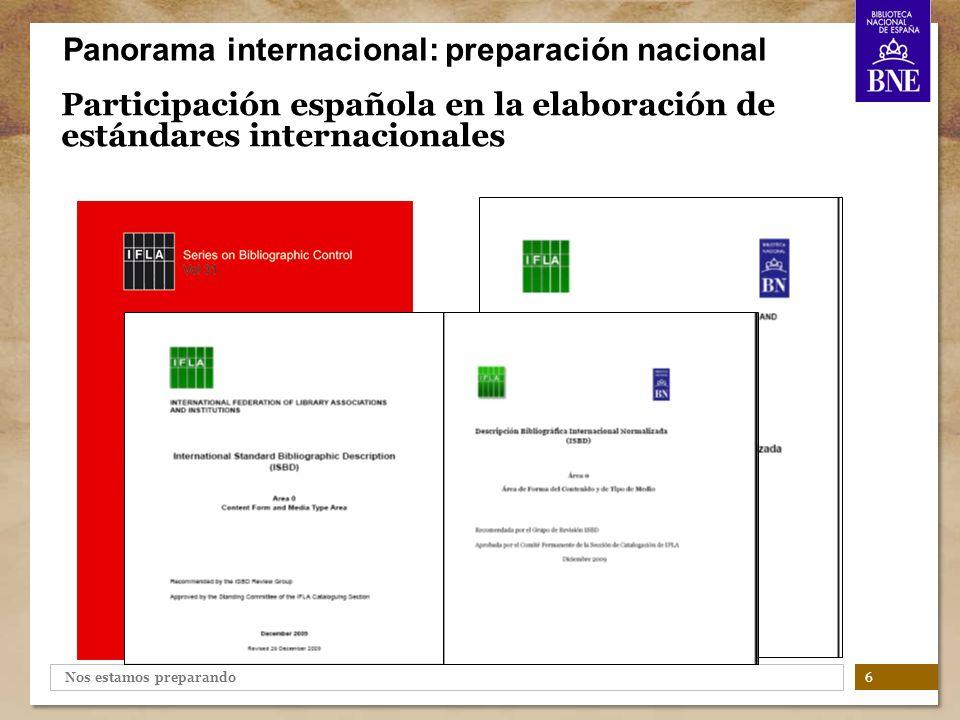 Nos estamos preparando Participación española en la elaboración de estándares internacionales 6 Panorama internacional: preparación nacional