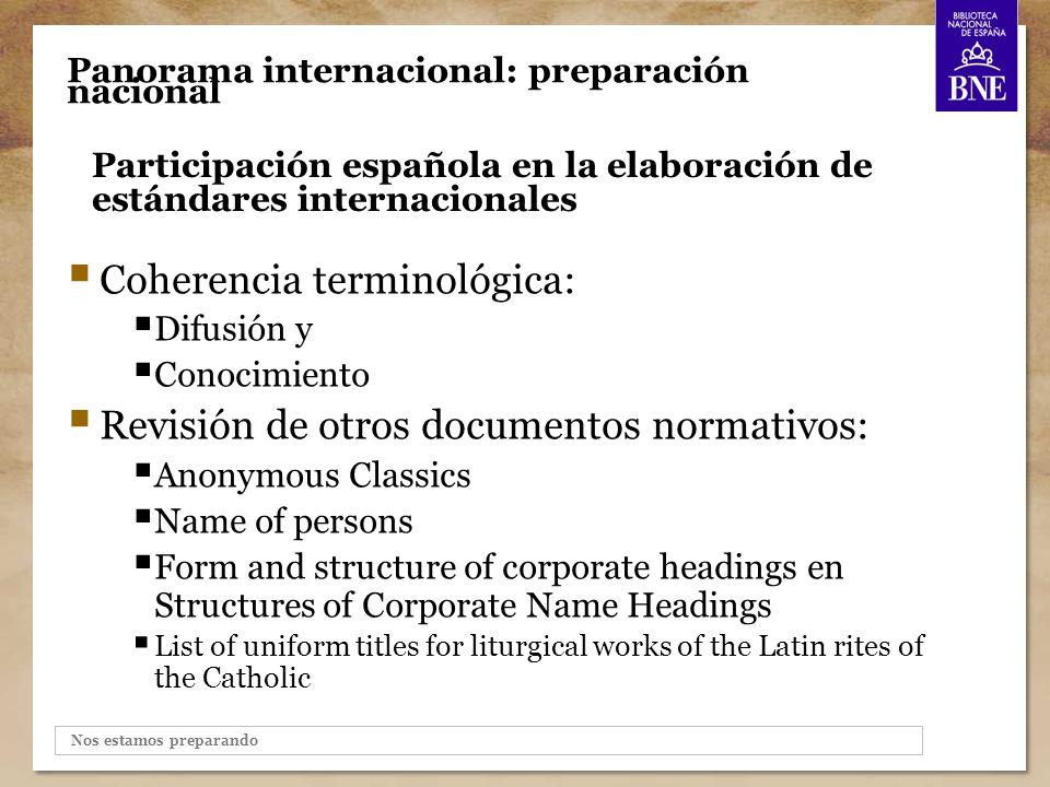 Nos estamos preparando Participación española en la elaboración de estándares internacionales 8 Panorama internacional: preparación nacional Confiamos en que esta declaración incremente el intercambio internacional de datos bibliográficos y de autoridad y que guíe a los redactores de reglas de catalogación en sus esfuerzos por desarrollar un código internacional de catalogación.