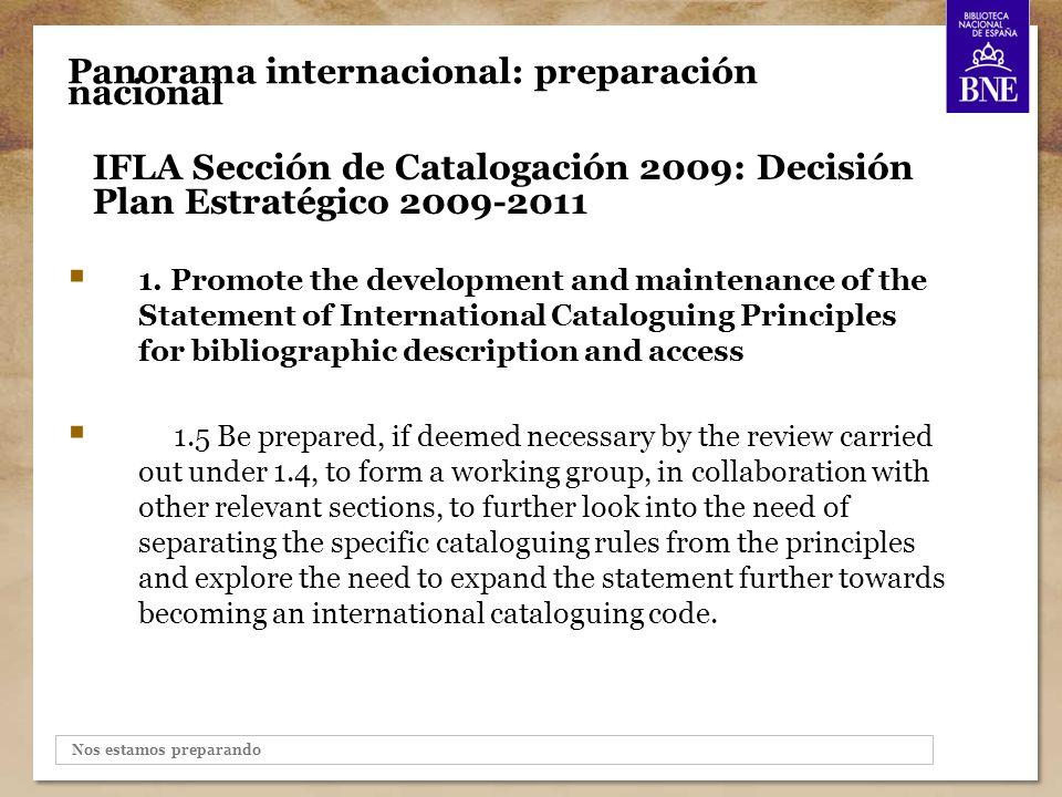 Nos estamos preparando Panorama internacional: preparación nacional IFLA Sección de Catalogación 2009: Decisión Plan Estratégico 2009-2011 1.