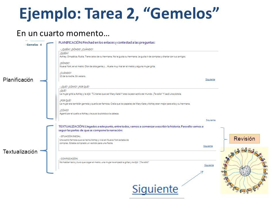 En un cuarto momento… Ejemplo: Tarea 2, Gemelos Planificación Textualización Revisión