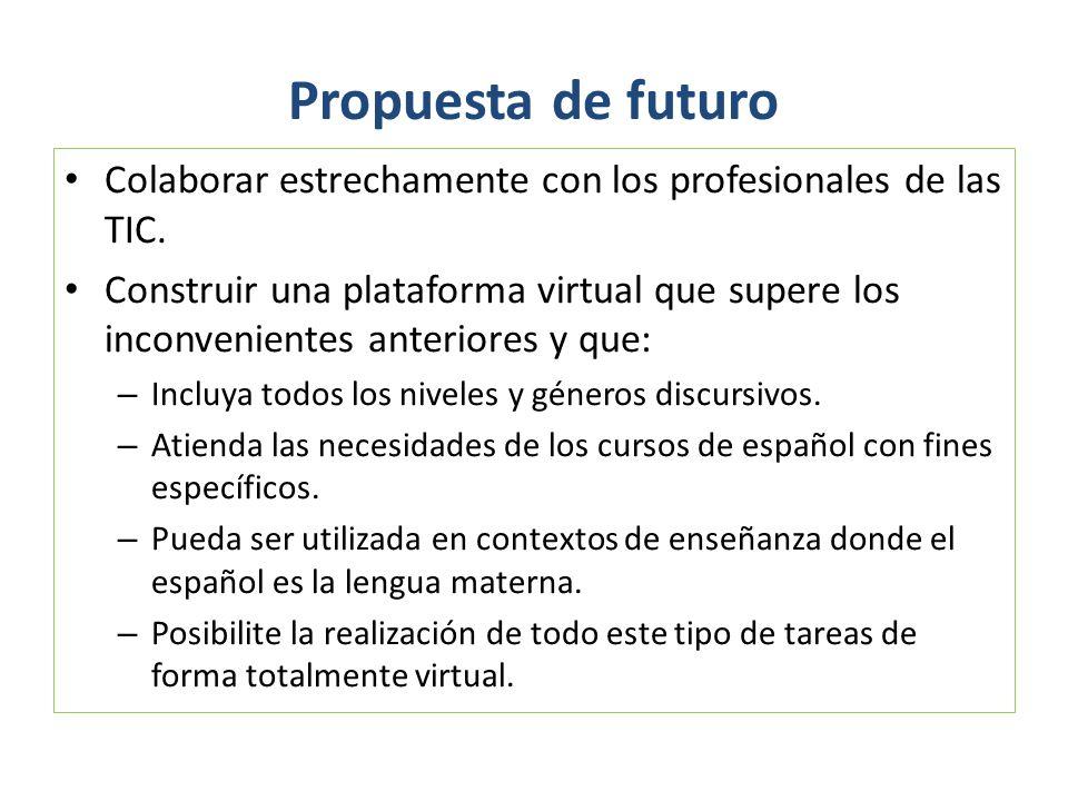 Colaborar estrechamente con los profesionales de las TIC. Construir una plataforma virtual que supere los inconvenientes anteriores y que: – Incluya t