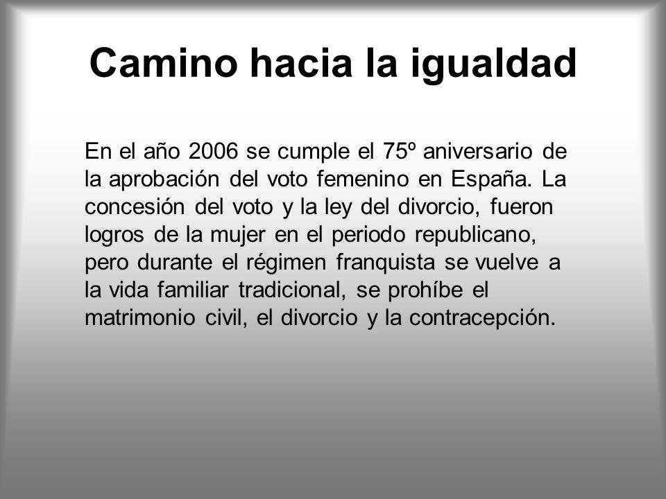 Camino hacia la igualdad En el año 2006 se cumple el 75º aniversario de la aprobación del voto femenino en España.