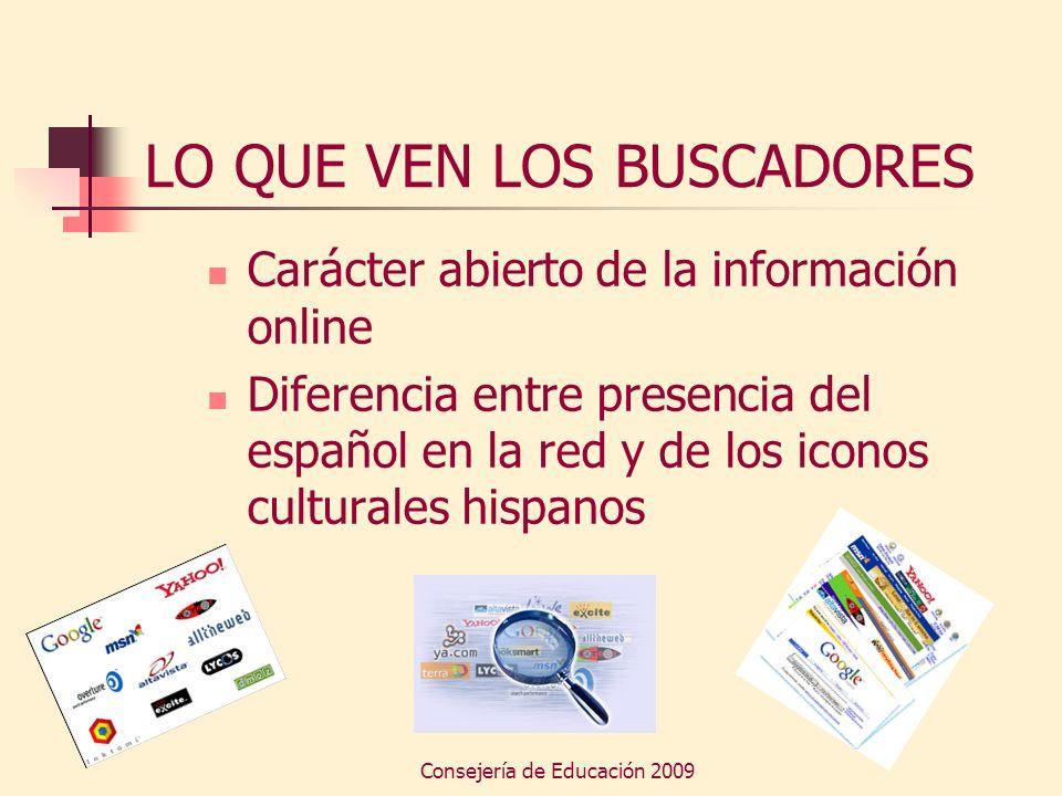 Consejería de Educación 2009 LO QUE VEN LOS BUSCADORES Carácter abierto de la información online Diferencia entre presencia del español en la red y de